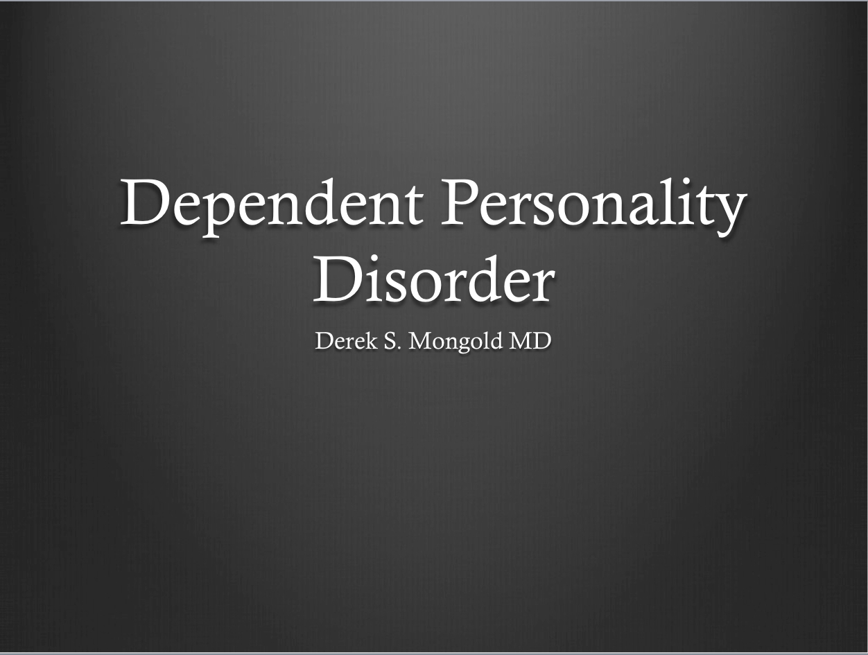 dependent personality disorder Learn about dependent personality disorder, find a doctor, complications, outcomes, recovery and follow-up care for dependent personality disorder.